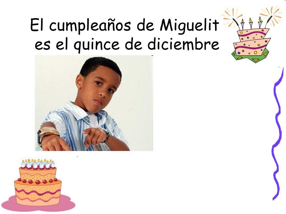 El cumpleaños de Miguelito es el quince de diciembre.