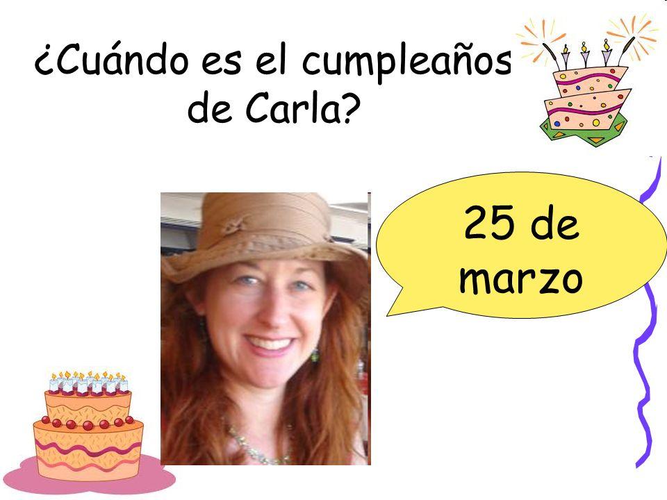 ¿Cuándo es el cumpleaños de Carla? 25 de marzo