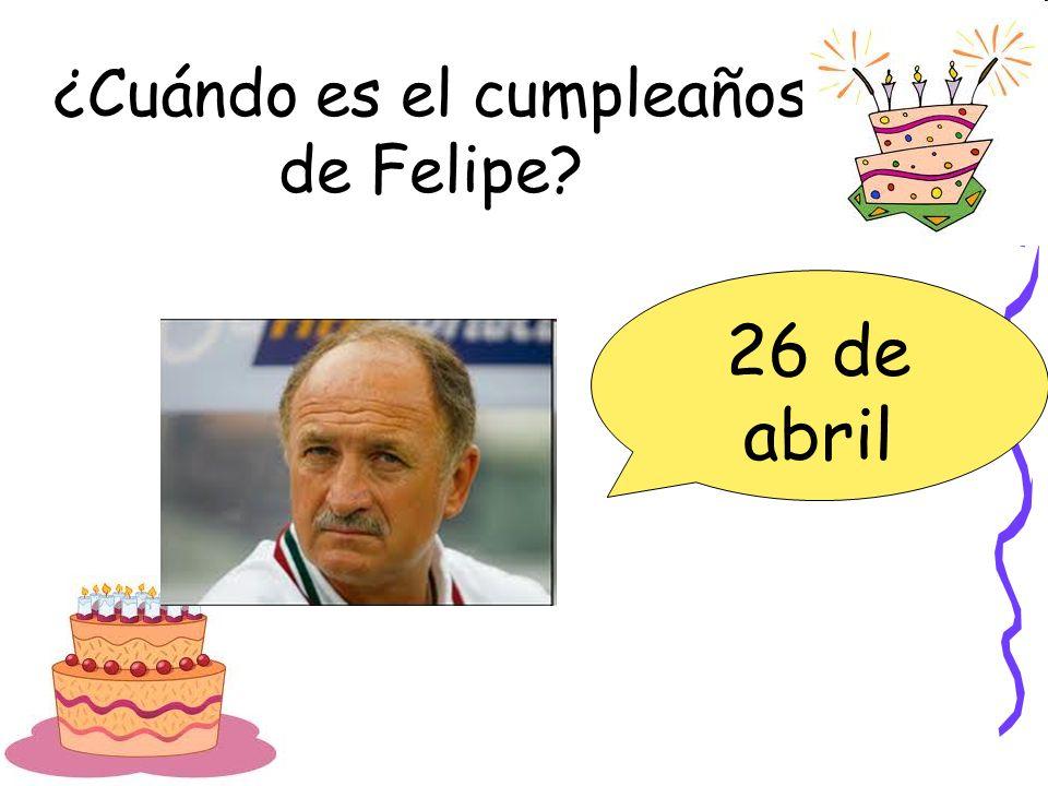 ¿Cuándo es el cumpleaños de Felipe? 26 de abril