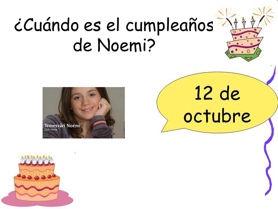 ¿Cuándo es el cumpleaños de Noemi? 12 de octubre