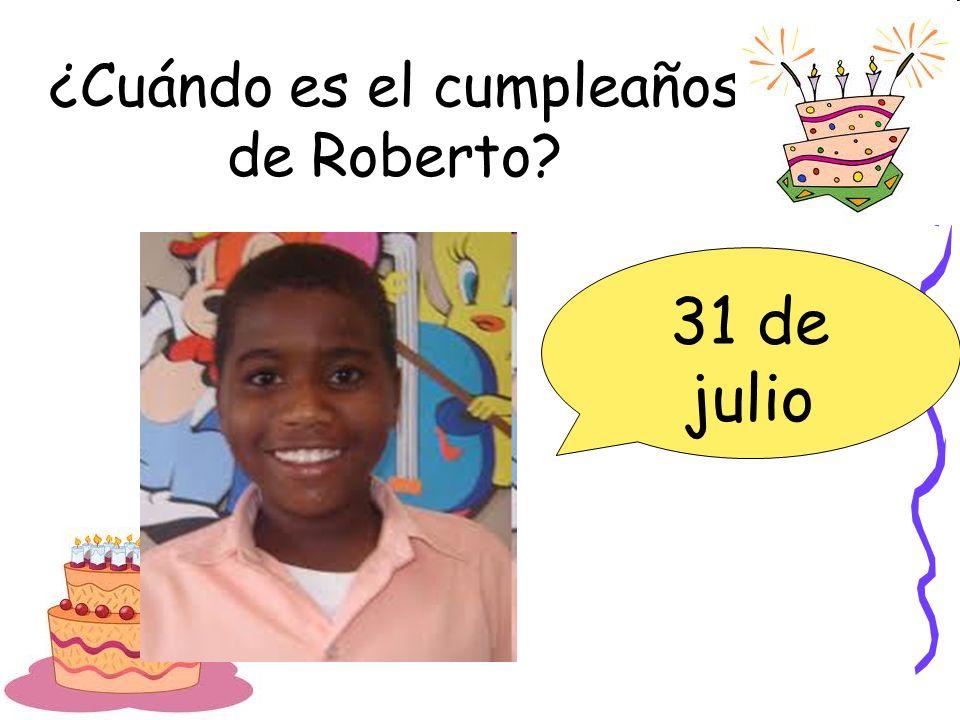¿Cuándo es el cumpleaños de Roberto? 31 de julio