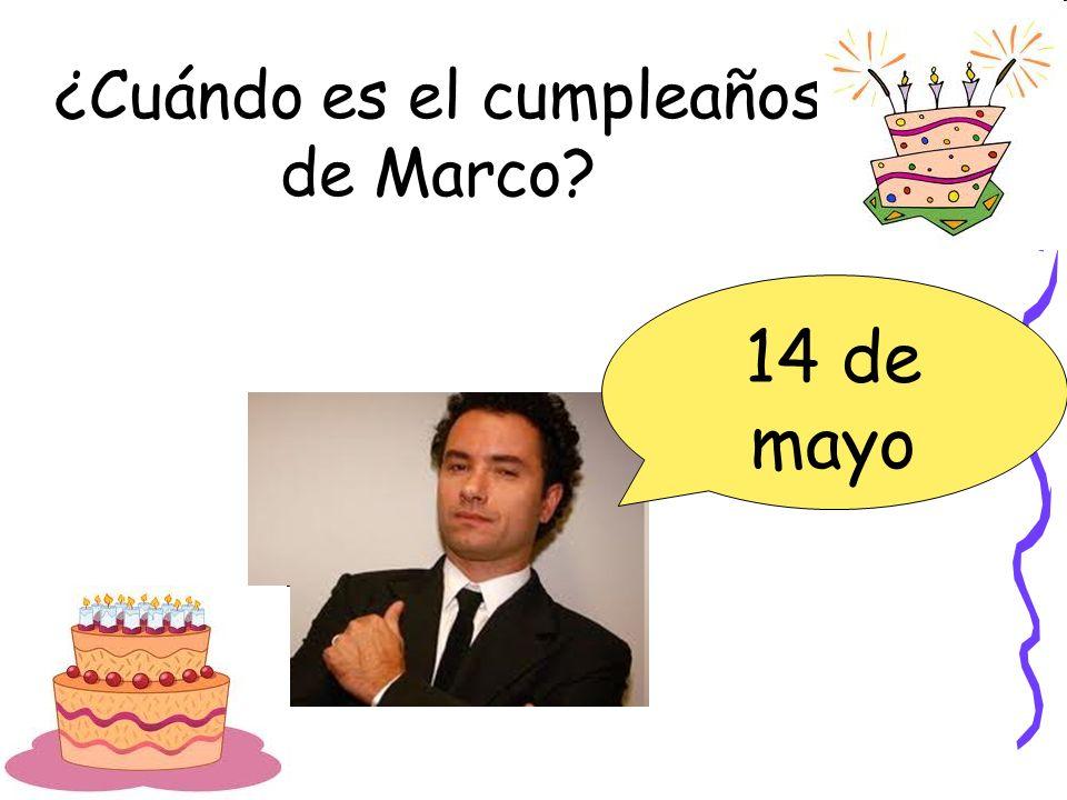 ¿Cuándo es el cumpleaños de Marco? 14 de mayo
