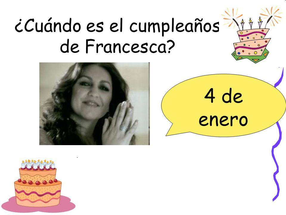 ¿Cuándo es el cumpleaños de Francesca? 4 de enero