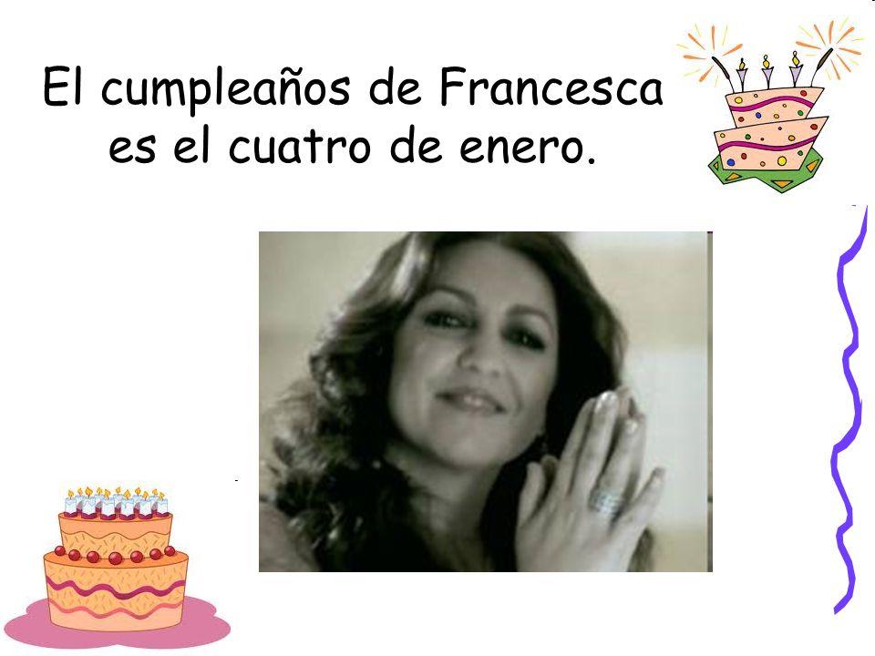 El cumpleaños de Francesca es el cuatro de enero.