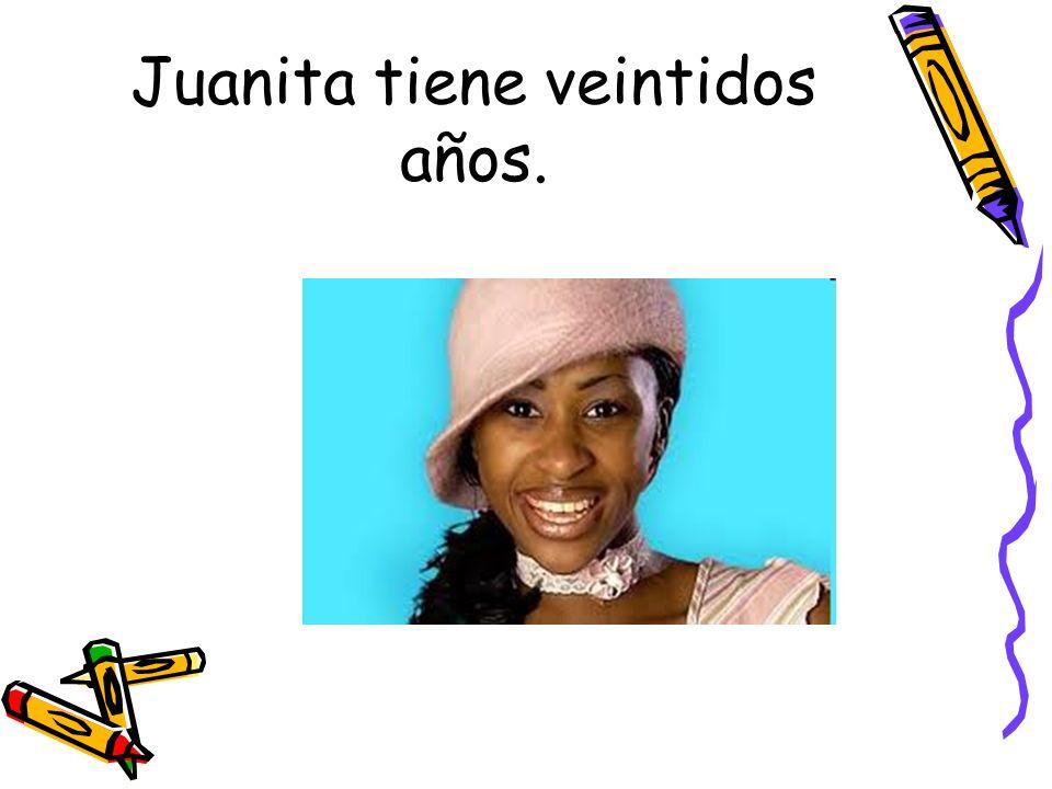 Juanita tiene veintidos años.