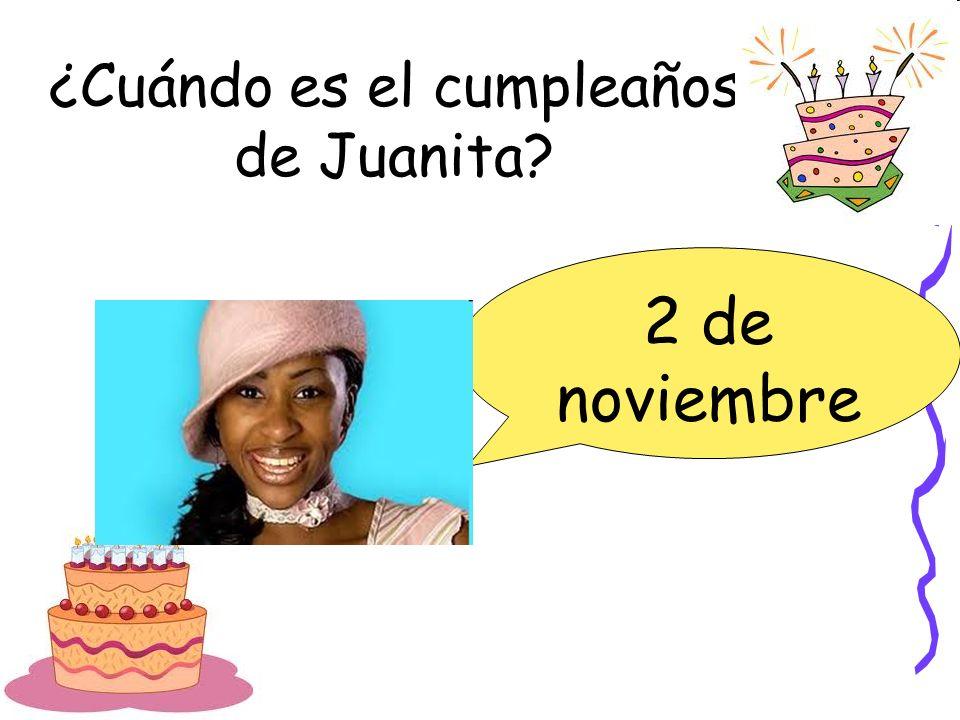 ¿Cuándo es el cumpleaños de Juanita? 2 de noviembre