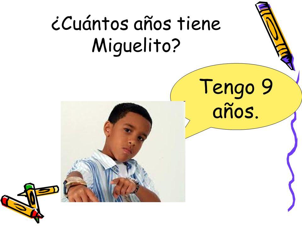 ¿Cuántos años tiene Miguelito? Tengo 9 años.