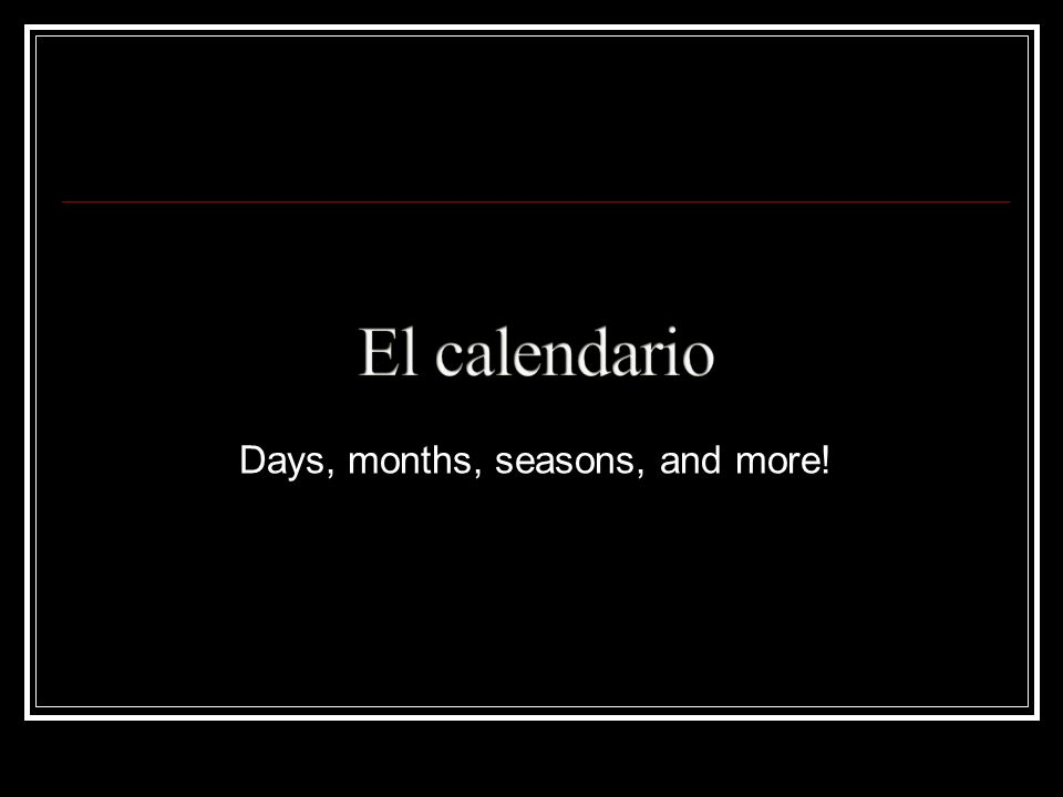 Days, months, seasons, and more!