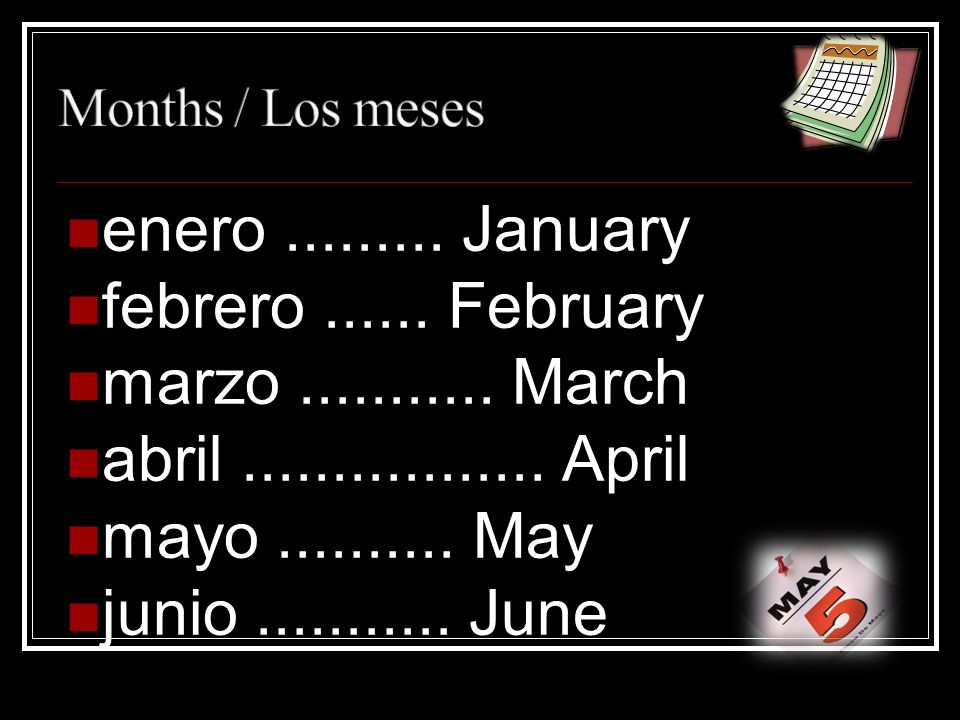 enero.........January febrero...... February marzo...........