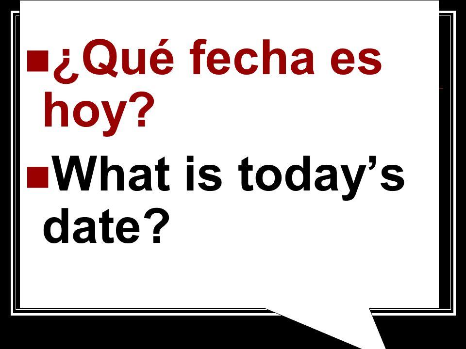 ¿Qué fecha es hoy? What is todays date?