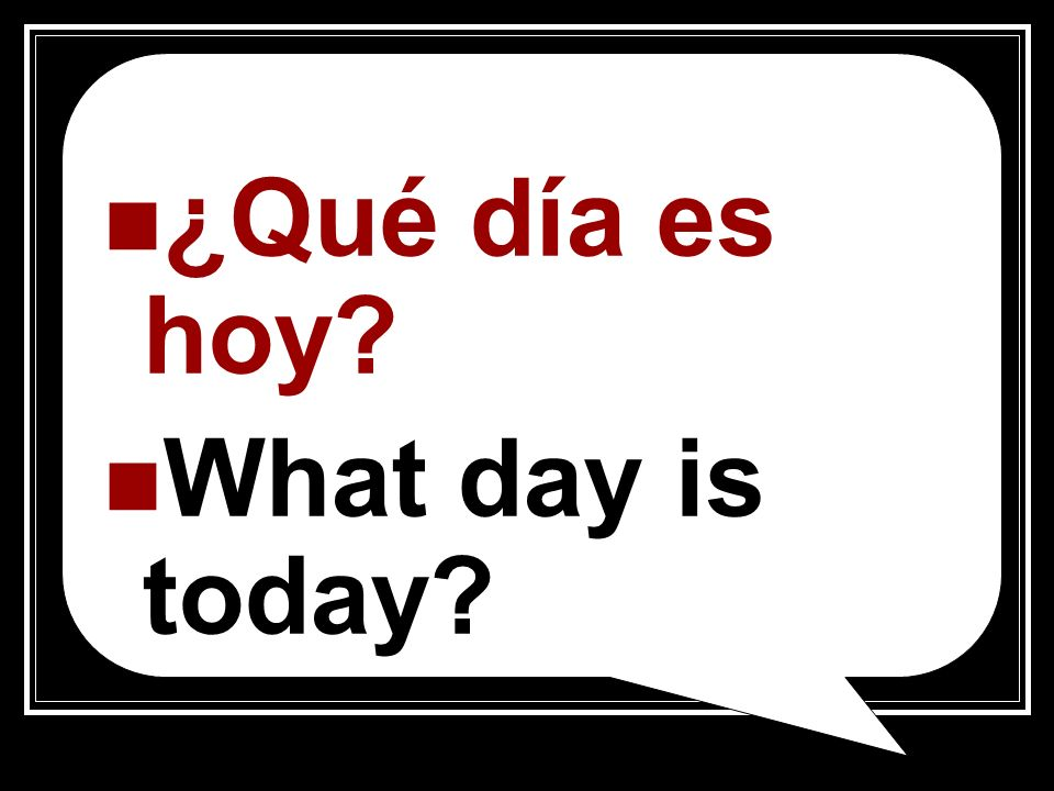 ¿Qué día es hoy? What day is today?