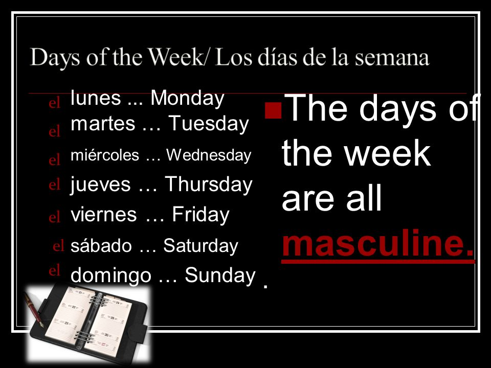 The days of the week are all masculine.. lunes...