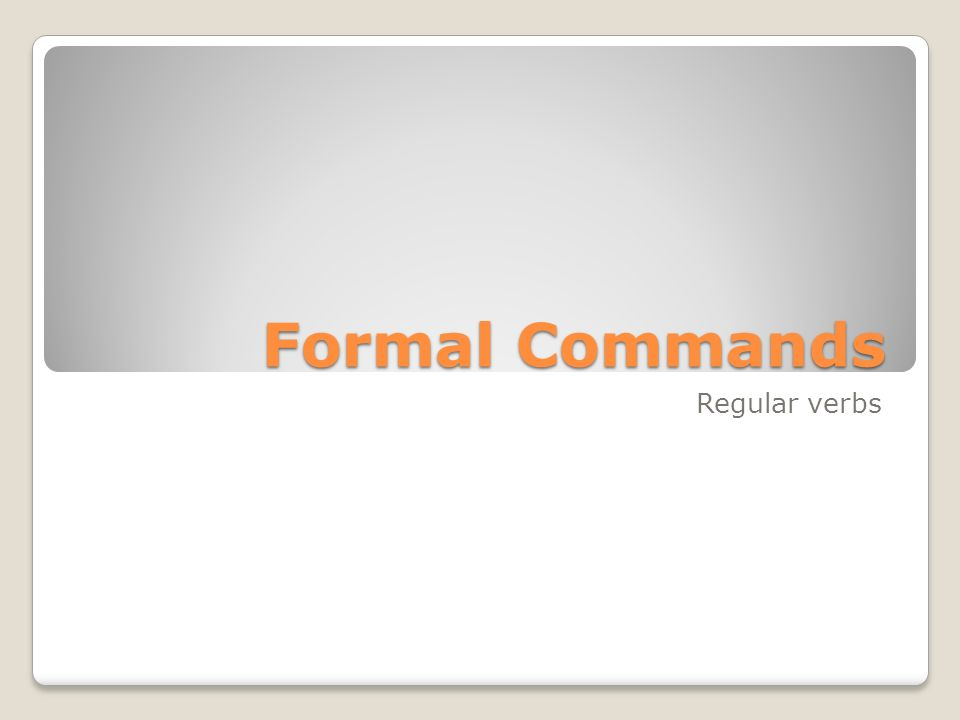 Formal Commands: It is used to tell someone what to do.