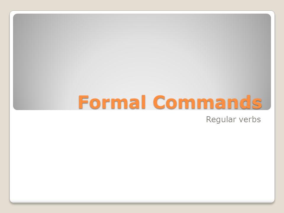 Formal Commands Regular verbs