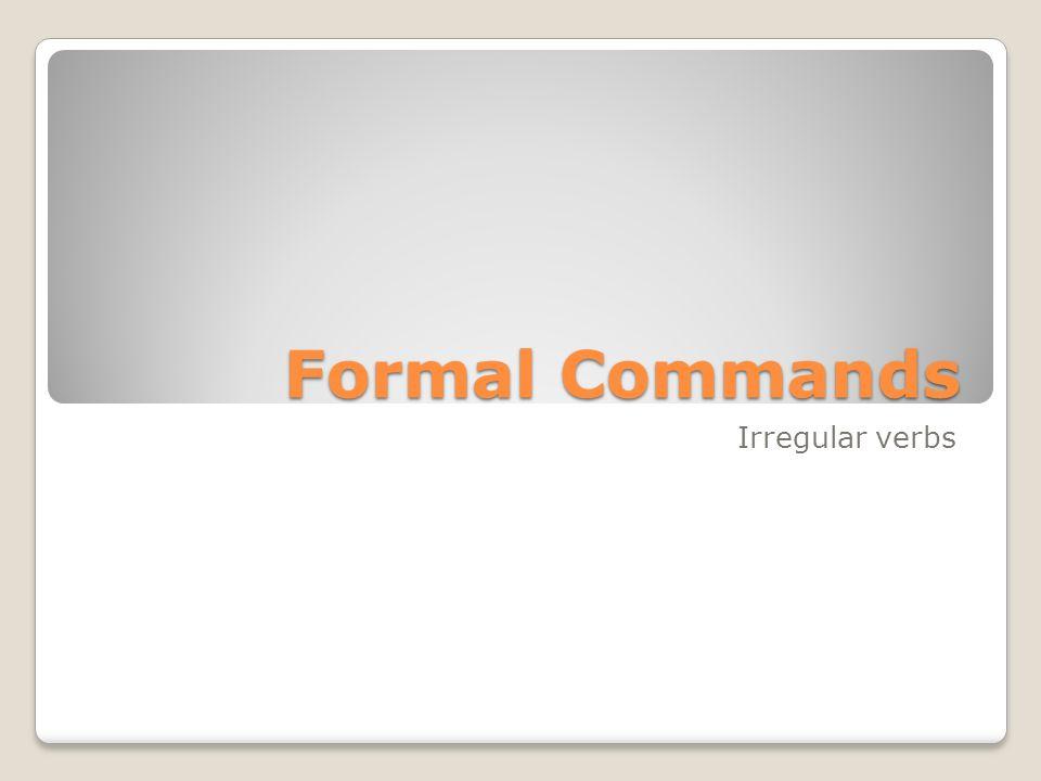 Formal Commands Irregular verbs