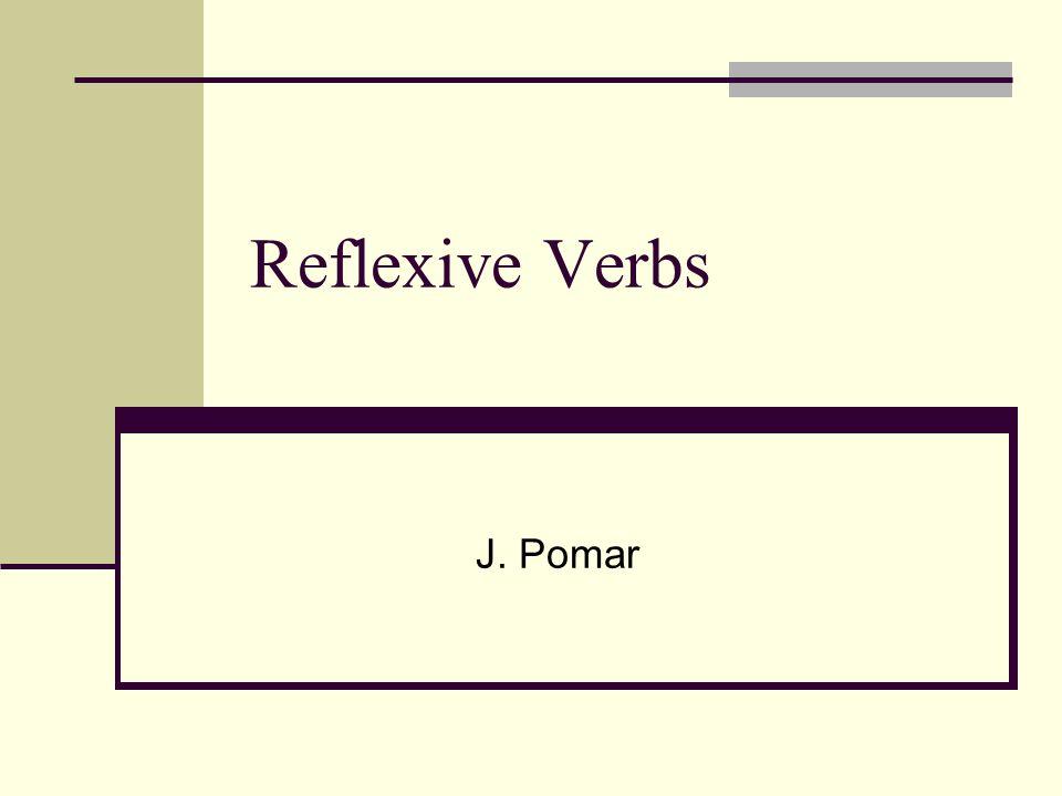 Reflexive Verbs J. Pomar