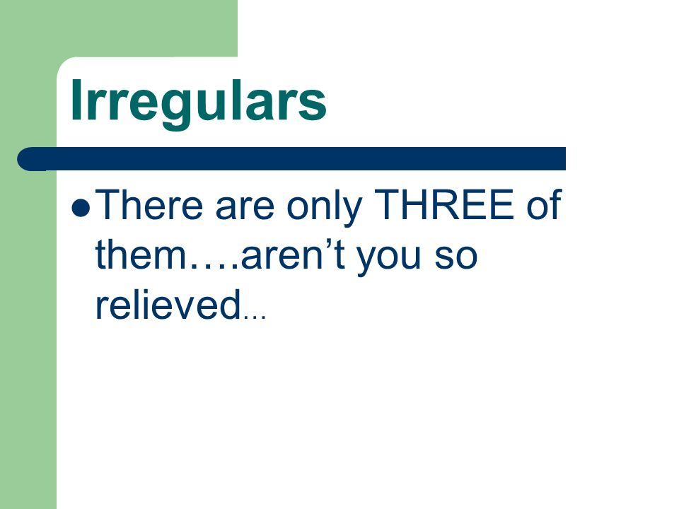 Irregulars There are only THREE of them….arent you so relieved …