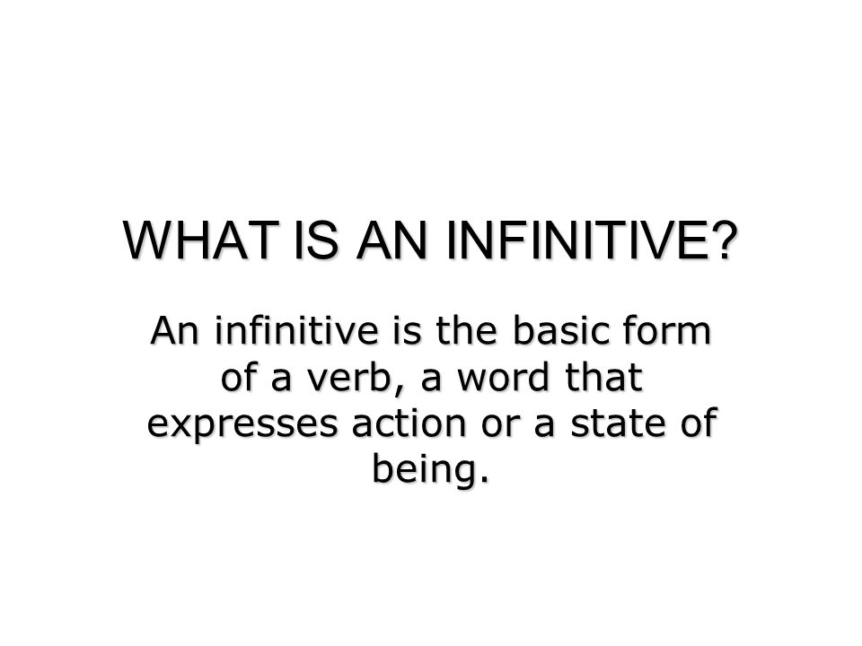 En inglés In English, infinitives do not have any special endings, but they almost always have the word to in front of them.