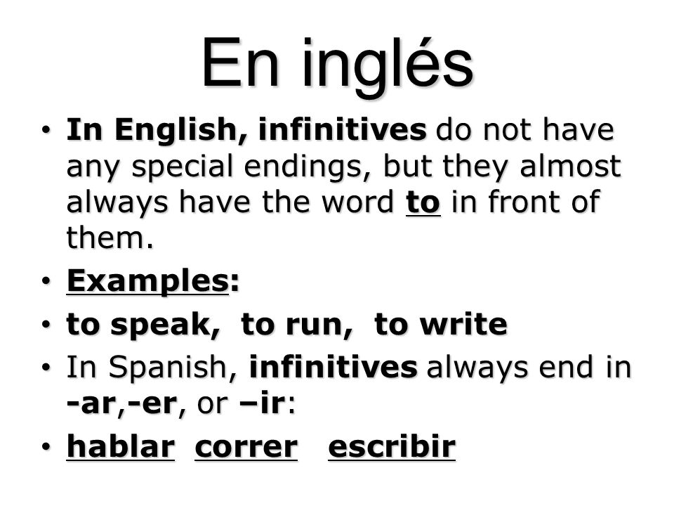 En inglés In English, infinitives do not have any special endings, but they almost always have the word to in front of them. In English, infinitives d