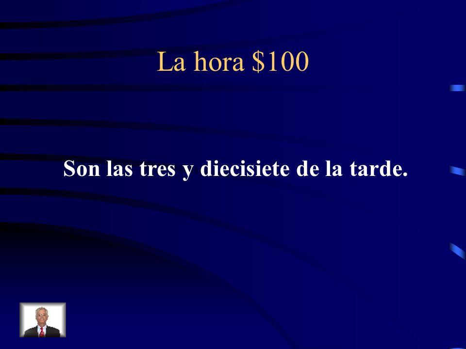 La hora $100 ¿Cómo se dice It is 3:17 P.M. en español?