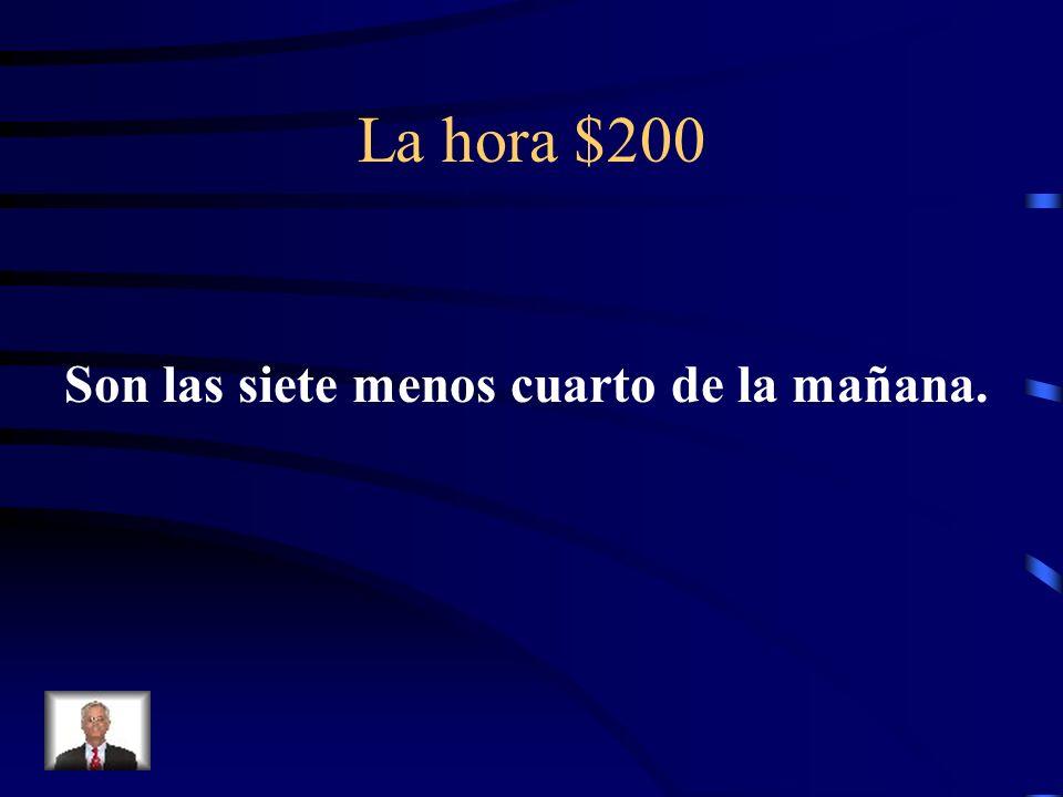 La hora $200 ¿Cómo se dice It is 6:45 A.M. en español?