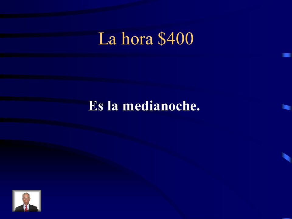 La hora $400 ¿Cómo se dice Its midnight en español?