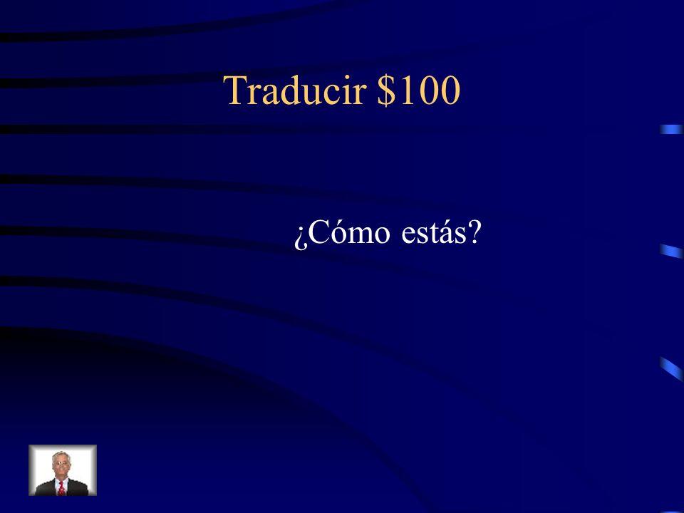 Traducir $100 ¿Cómo se dice Cómo estás? en inglés?