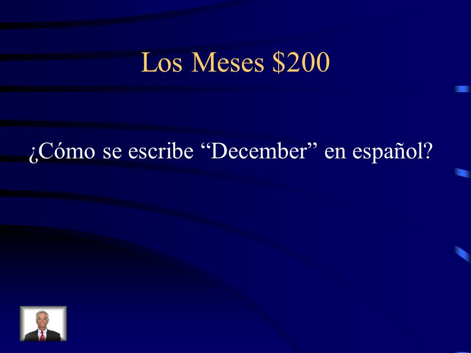 Los Meses $100 False. There are no accent marks or tildes in the spellings of the months of the year in Spanish.