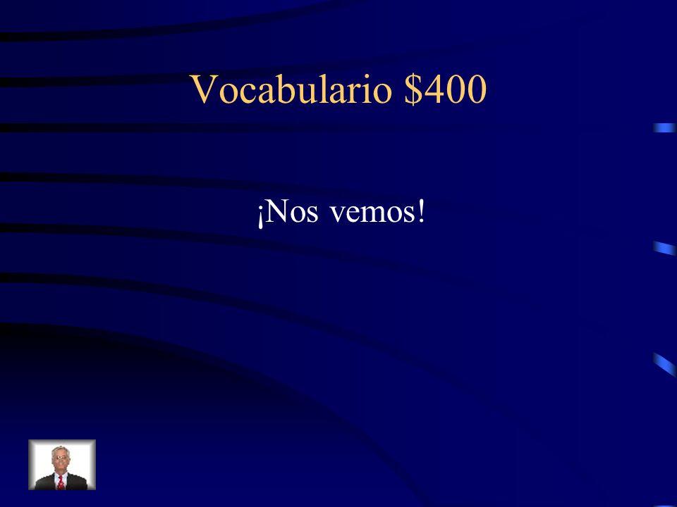Vocabulario $400 ¿Cómo se dice See you! en español?