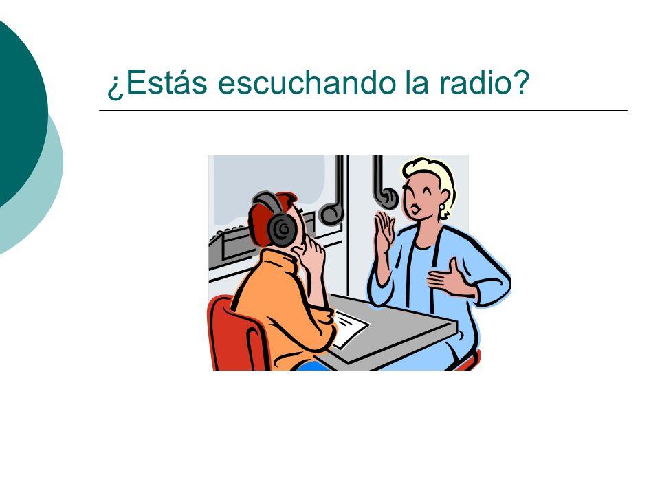 ¿Estás escuchando la radio?