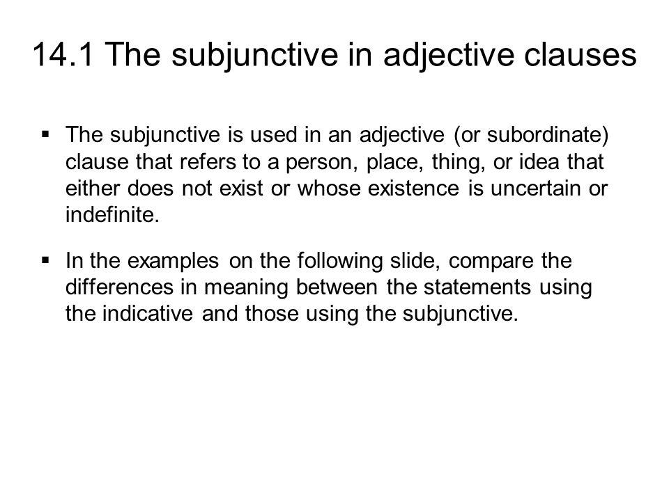 14.1 The subjunctive in adjective clauses INDICATIVE Necesito el libro que tiene información sobre Venezuela.
