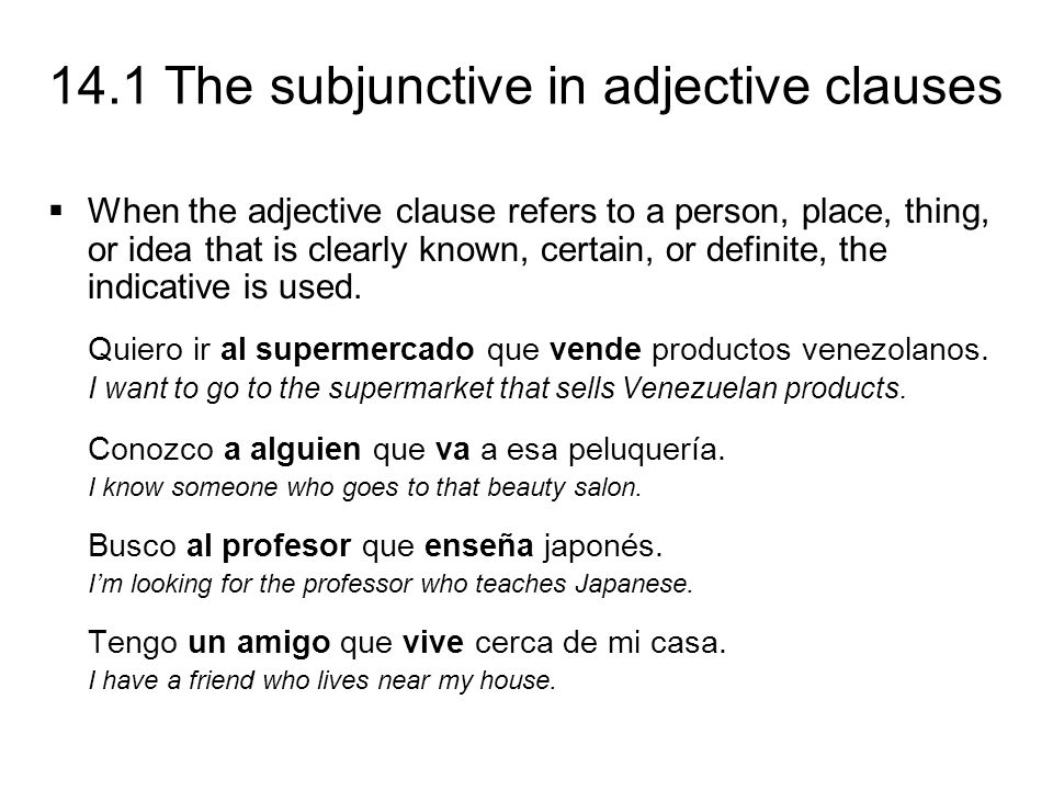 14.1 The subjunctive in adjective clauses The personal a is not used with direct objects that are hypothetical people.