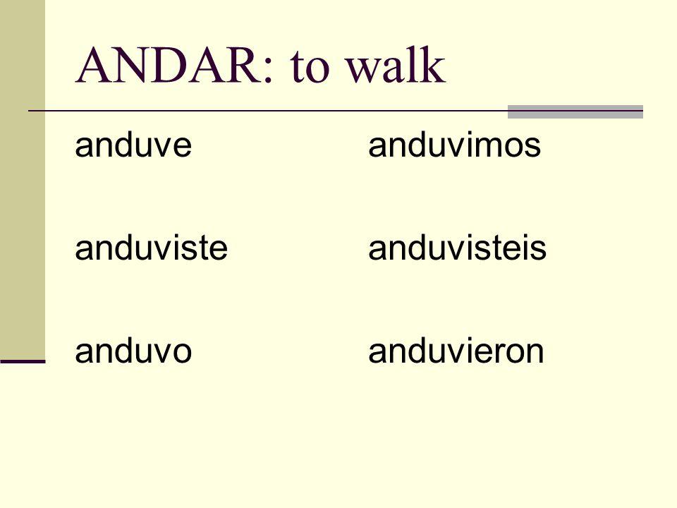 ANDAR: to walk anduve anduviste anduvo anduvimos anduvisteis anduvieron