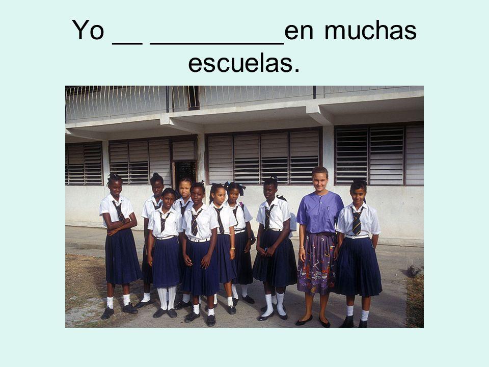 Yo __ _________en muchas escuelas.