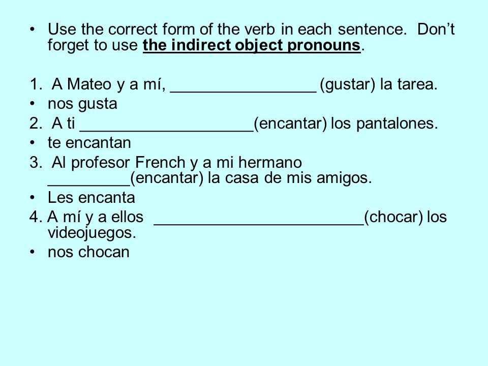 Use the correct form of the verb in each sentence. Dont forget to use the indirect object pronouns. 1. A Mateo y a mí, ________________ (gustar) la ta