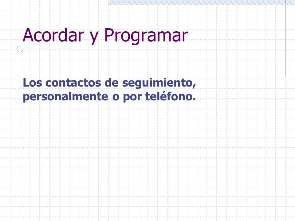 Acordar y Programar Los contactos de seguimiento, personalmente o por teléfono.