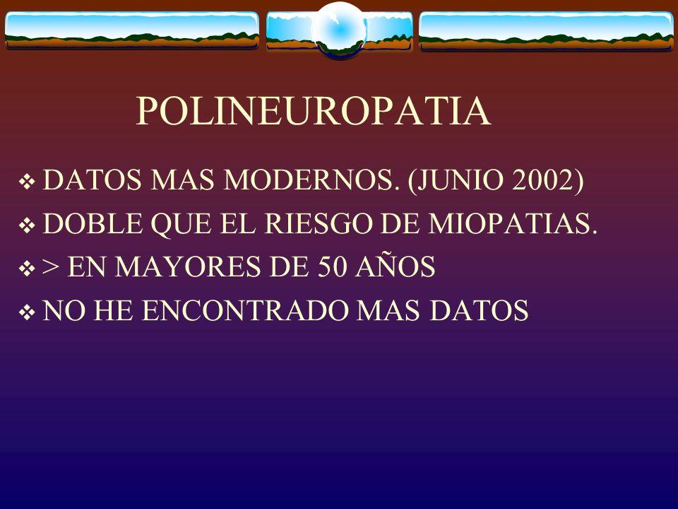 POLINEUROPATIA DATOS MAS MODERNOS.(JUNIO 2002) DOBLE QUE EL RIESGO DE MIOPATIAS.