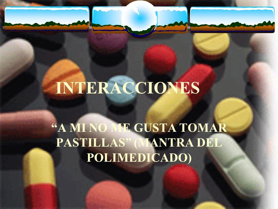 INTERACCIONES A MI NO ME GUSTA TOMAR PASTILLAS (MANTRA DEL POLIMEDICADO)
