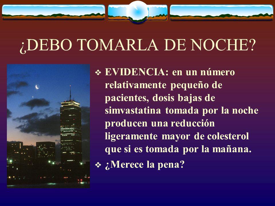¿DEBO TOMARLA DE NOCHE.