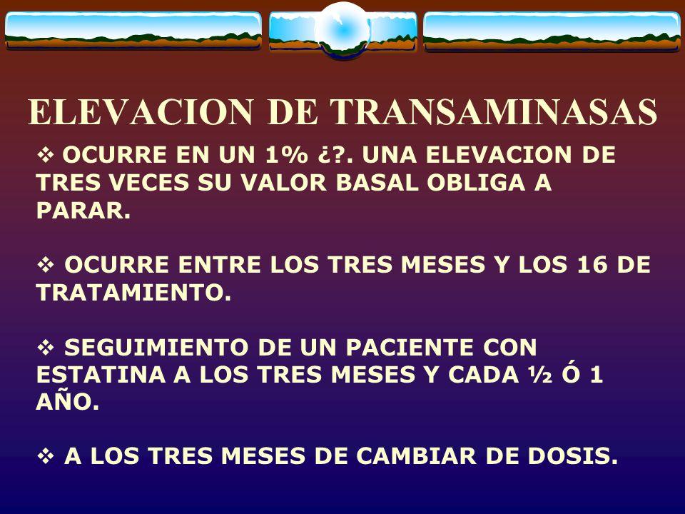 ELEVACION DE TRANSAMINASAS OCURRE EN UN 1% ¿?.