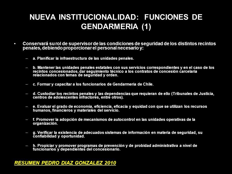 NUEVA INSTITUCIONALIDAD: FUNCIONES DE GENDARMERIA (1) Conservará su rol de supervisor de las condiciones de seguridad de los distintos recintos penale