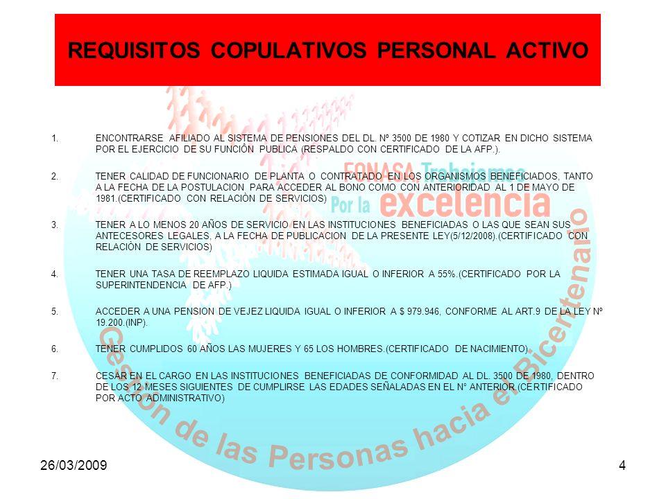26/03/20094 REQUISITOS COPULATIVOS PERSONAL ACTIVO 1.ENCONTRARSE AFILIADO AL SISTEMA DE PENSIONES DEL DL. Nº 3500 DE 1980 Y COTIZAR EN DICHO SISTEMA P