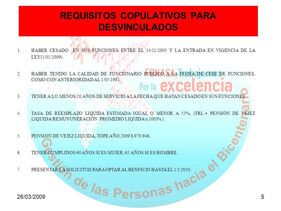 26/03/20095 REQUISITOS COPULATIVOS PARA DESVINCULADOS 1.HABER CESADO EN SUS FUNCIONES ENTRE EL 14/11/2003 Y LA ENTRADA EN VIGENCIA DE LA LEY(1/01/2009