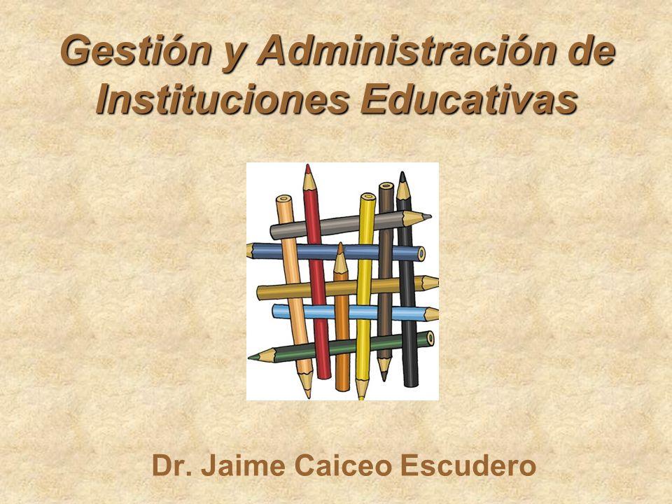 Gestión y Administración de Instituciones Educativas Dr. Jaime Caiceo Escudero