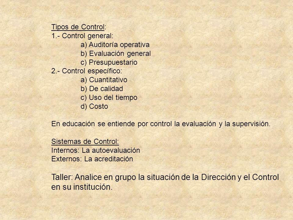 Tipos de Control: 1.- Control general: a) Auditoría operativa b) Evaluación general c) Presupuestario 2.- Control específico: a) Cuantitativo b) De ca