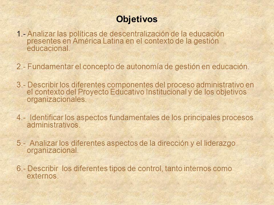 Objetivos 1.- Analizar las políticas de descentralización de la educación presentes en América Latina en el contexto de la gestión educacional. 2.- Fu