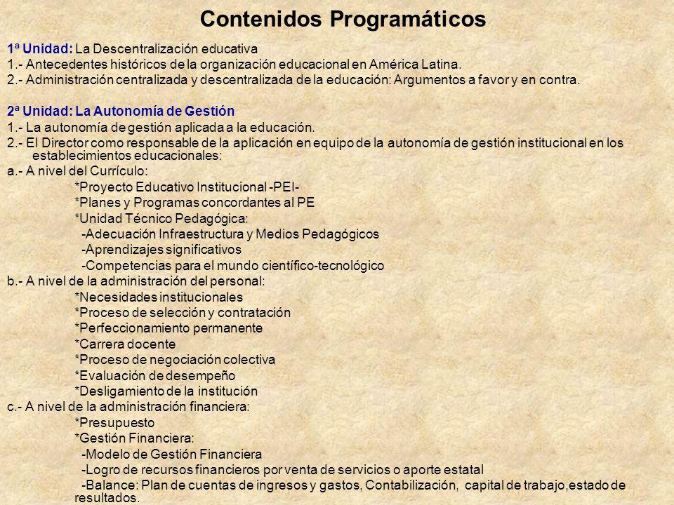 Contenidos Programáticos 1ª Unidad: La Descentralización educativa 1.- Antecedentes históricos de la organización educacional en América Latina. 2.- A