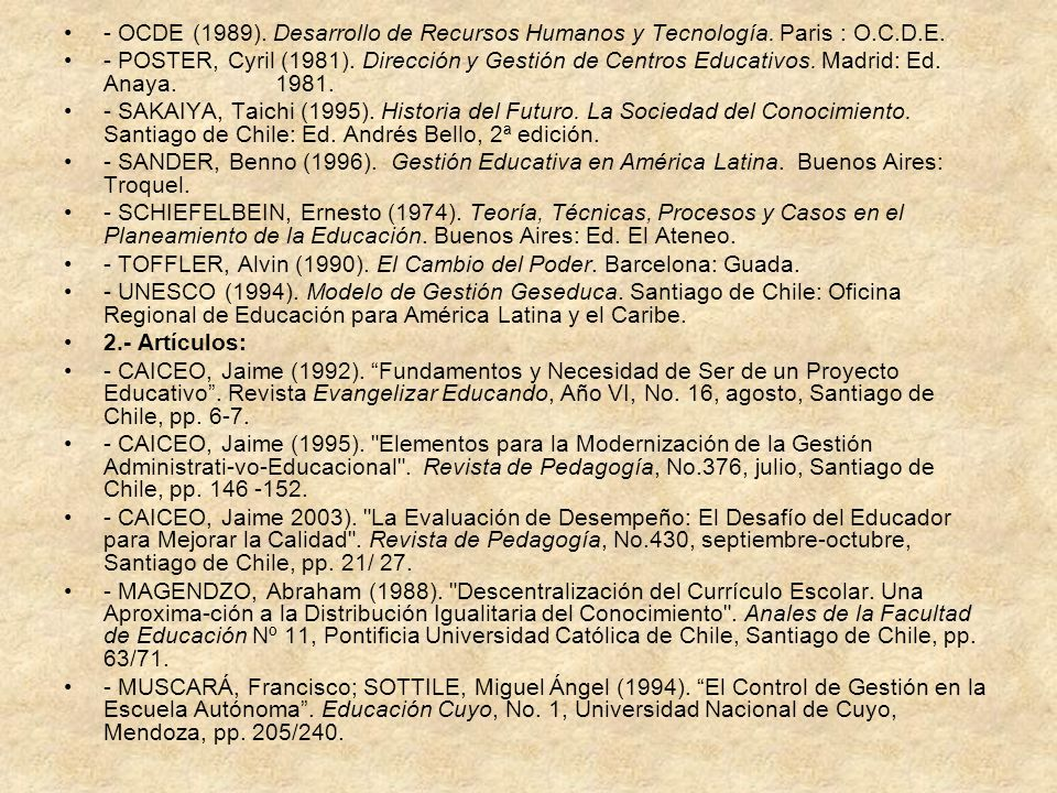- OCDE (1989). Desarrollo de Recursos Humanos y Tecnología. Paris : O.C.D.E. - POSTER, Cyril (1981). Dirección y Gestión de Centros Educativos. Madrid