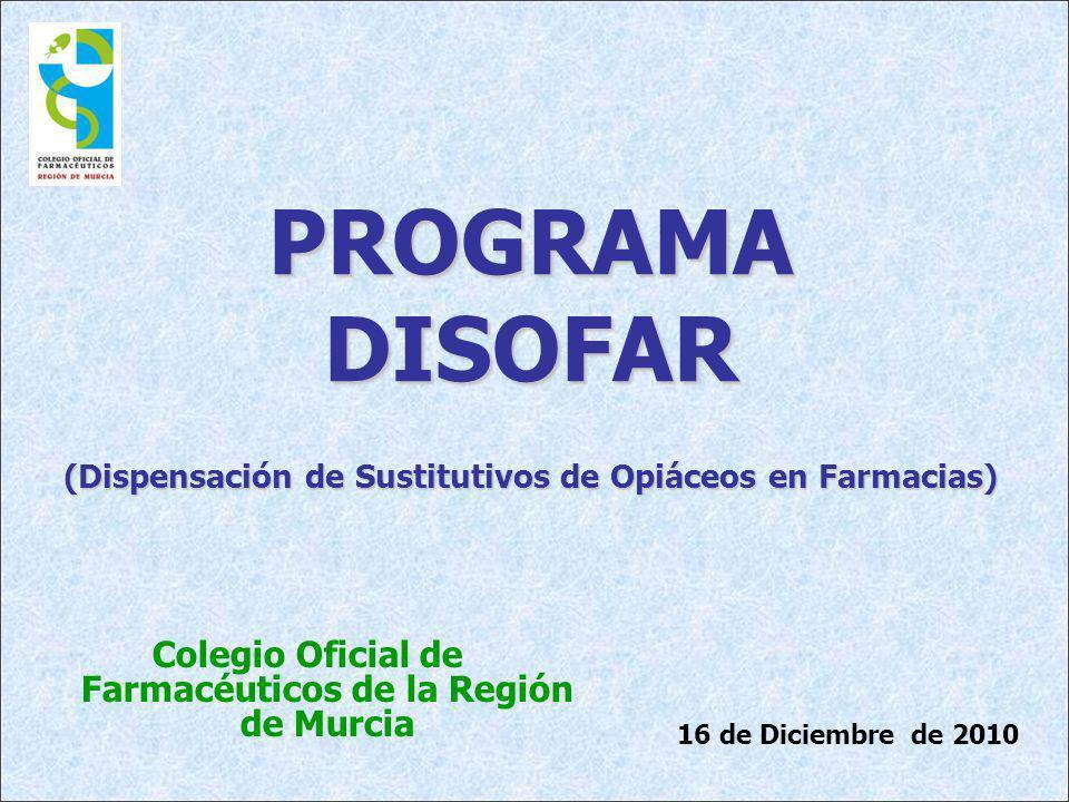 PROGRAMADISOFAR (Dispensación de Sustitutivos de Opiáceos en Farmacias) Colegio Oficial de Farmacéuticos de la Región de Murcia 16 de Diciembre de 2010