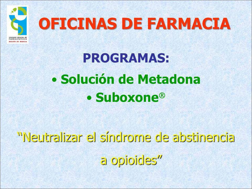 OFICINAS DE FARMACIA PROGRAMAS: Solución de Metadona Suboxone Neutralizar el síndrome de abstinencia a opioides